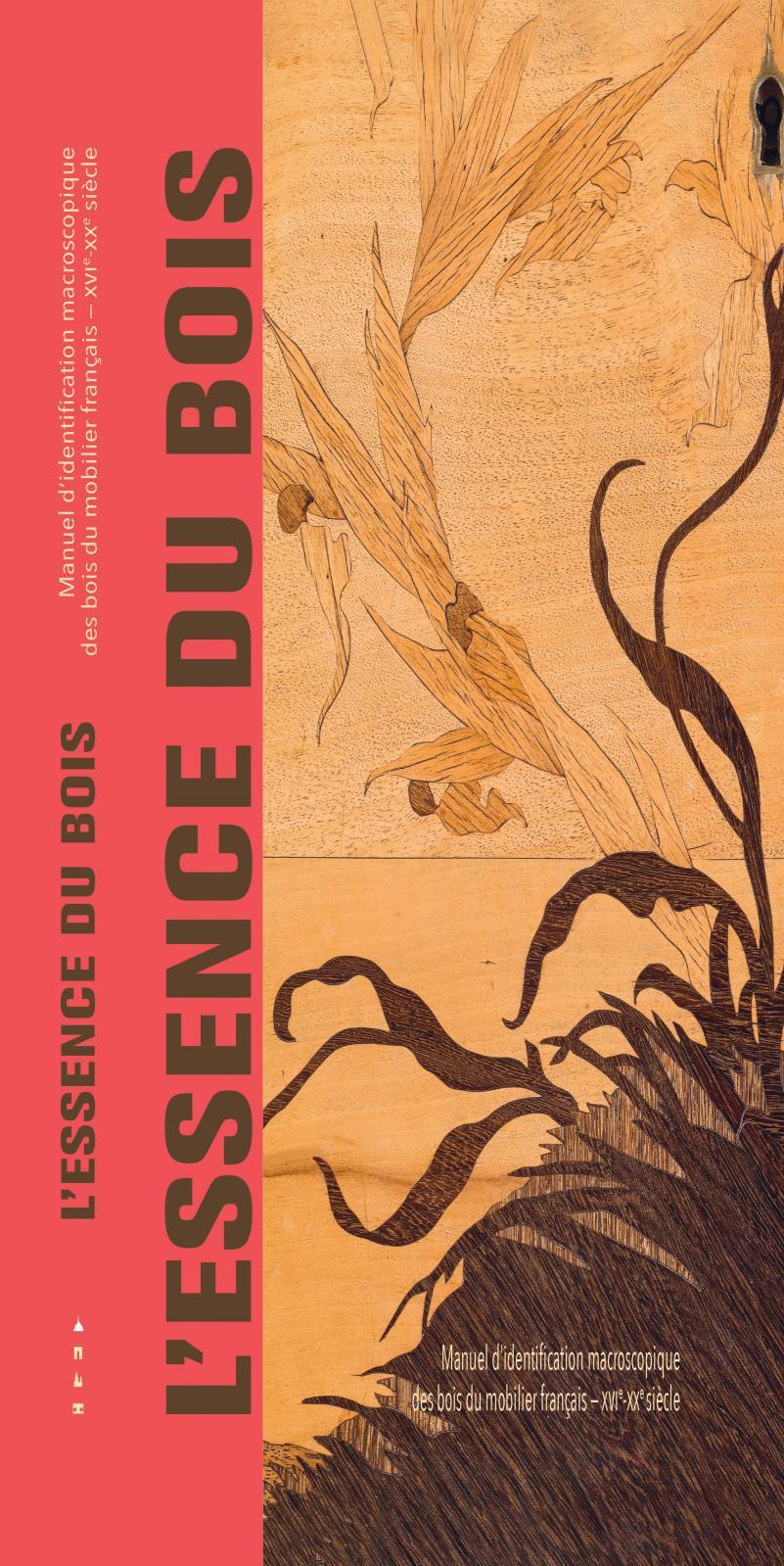 L'essence du bois Voici une véritable mine pour tous les amateurs d'ébénisterie: un manuel d'identification des bois du mobilier français