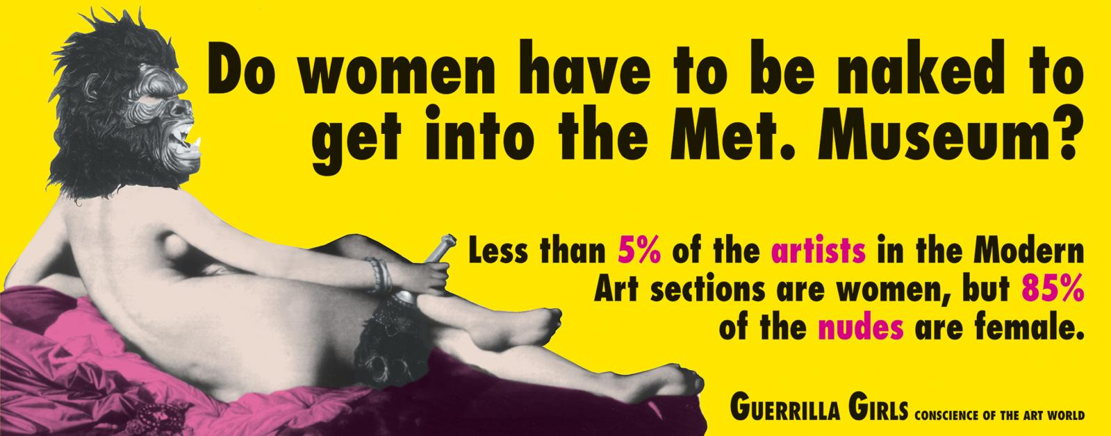 The Guerrilla Girls, Do Women Have To Be Naked To Get Into The Met Museum?,1989, affiche, 30,3x65,6cm. © The Guerrilla Girls