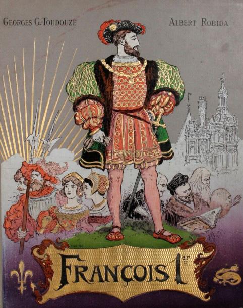 484€Georges Gustave Toudouze (1877-1972), FrançoisIer, le roi chevalier, anc. libr. Furne/Boivin et Cie, 1909, in-4o, plat ill. compos.