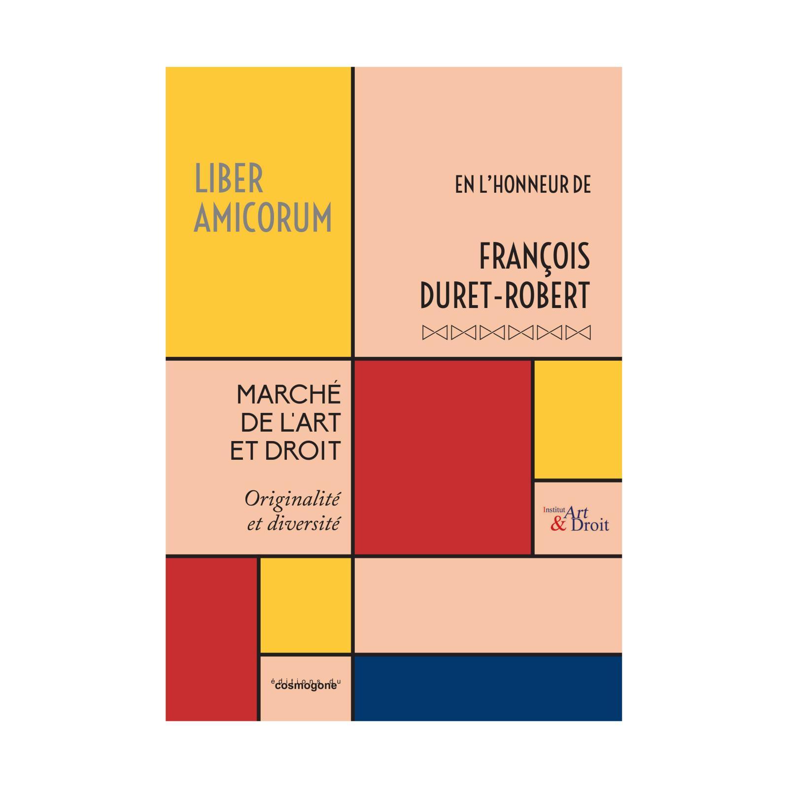 Hommage à Duret-Robert Édité sous la direction de Gérard Sousi–président de l'Institut Art & Droit–, ce Liber amicorum rend hommage à Fr